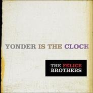 Felice Brothers - Yonder Is the Clock
