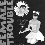 Female Trouble - Punk As Fuck
