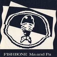 Fishbone - Ma And Pa