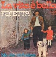Fojetta - Ma che confusione /La vita e bella