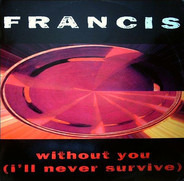 Francis - Without You (I'll Never Survive)