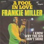 Frankie Miller - A Fool In Love / I Know Why The Sun Don't Shine