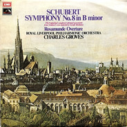 """Franz Schubert , Royal Liverpool Philharmonic Orchestra , Sir Charles Groves - Symphony No. 8 In B Minor / """"Rosamunde"""" Overture"""