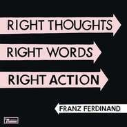 Franz Ferdinand - Right Thoughts,Right Words,Right Action