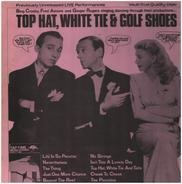 Fred Astaire, Bing Crosby a.o. - Top Hat, White Tie & Golf Shoes