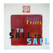 Fred Frith - To Sail, To Sail