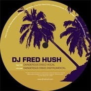 Fred Hush - Dangerous Disco