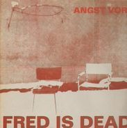 Fred Is Dead - Angst vor