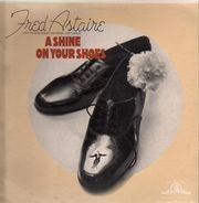 Fred Astaire - A Shine On Your Shoes