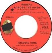Freddie King - Woman Across The River / Help Me Through The Day