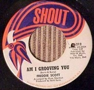 Freddie Scott - Am I Grooving You / Never You Mind
