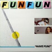 Fun Fun - Have Fun!