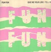 Fun Fun - Give Me Your Love / Tell Me