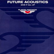 Future Acoustics - Give It All Up