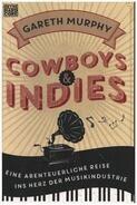 Gareth Murphy - Cowboys & Indies: Eine abenteuerliche Reise ins Herz der Musikindustrie