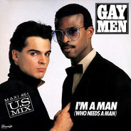 Gay Men - I'm A Man (Who Needs A Man)