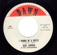 Gene Cornish & The Unbeetables - I Wanna Be A Beetle / Oh Misery