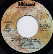 General Crook - Tell Me What'cha Gonna Do (When You Want To Be Loved)