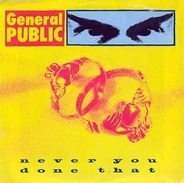 General Public - Never You Done That