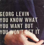 Georg Levin - You Know What You Want But You Won't Get It