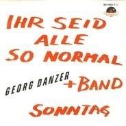 Georg Danzer - Ihr Seid Alle So Normal