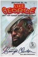 George Clinton, Ben Greenman - Brothas Be, Yo Like George, Ain't That Funkin' Kinda Hard On You? - A Memoir