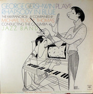 George Gershwin Accompanied By Michael Tilson Thomas Conducting The Columbia Jazz Band - Rhapsody In Blue (The 1925 Piano Roll)