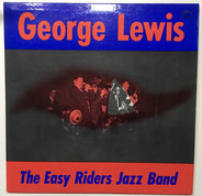 George Lewis - And The Easy Riders Jazz Band