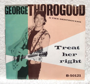 George Thorogood & The Destroyers - Treat Her Right