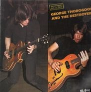 George Thorogood And The Destroyers - George Thorogood And The Destroyers