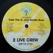Ghetto Style / 2 Live Crew - Trow The D. and Ghetto Bass