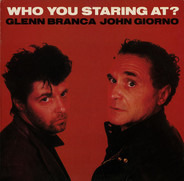Glenn Branca / John Giorno - Who You Staring At?