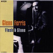 Glenn Ferris - Flesh & Stone