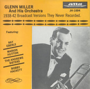 Glenn Miller And His Orchestra - 1938-42 Broadcast Versions They Never Recorded