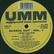 Global Cut - Vol. 1 (I Want You Now)