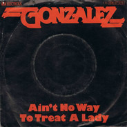 Gonzalez - Ain't No Way To Treat A Lady