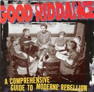 Good Riddance - A Comprehensive Guide to Moderne Rebellion