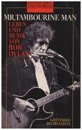 Gottfried Blumenstein - Mr. Tambourine Man. Leben und Musik von Bob Dylan