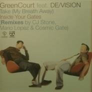 Green Court Feat. De/Vision - Take (My Breath Away) / Inside Your Gates (Remixes)