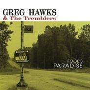 Greg Hawks & The Tremblers - Fool's Paradise