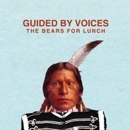 Guided BY Voices - The Bears for Lunch