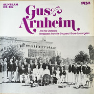 Gus Arnheim And His Orchestra - Gus Arnheim And His Orchestra At The Cocoanut Grove Los Angeles - 1932