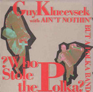Guy Klucevsek With Ain't Nothin' But A Polka Band - ?Who Stole the Polka?