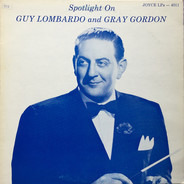 Guy Lombardo , Gray Gordon - Spotlight On Guy Lombardo and Gray Gordon