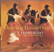 Guy Lombardo And His Royal Canadians - Dancing Room Only