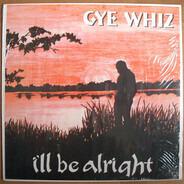 Gye Whiz - I'll Be Alright