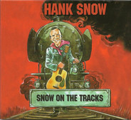 Hank Snow - Snow On The Tracks