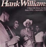 Hank Williams - I Won't Be Home No More: June 1952-September 1952
