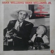 Hank Williams / Hank Williams Jr. - The Legend Of Hank Williams In Song And Story