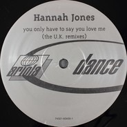 Hannah Jones - You Only Have To Say You Love Me (The U.K. Remixes)